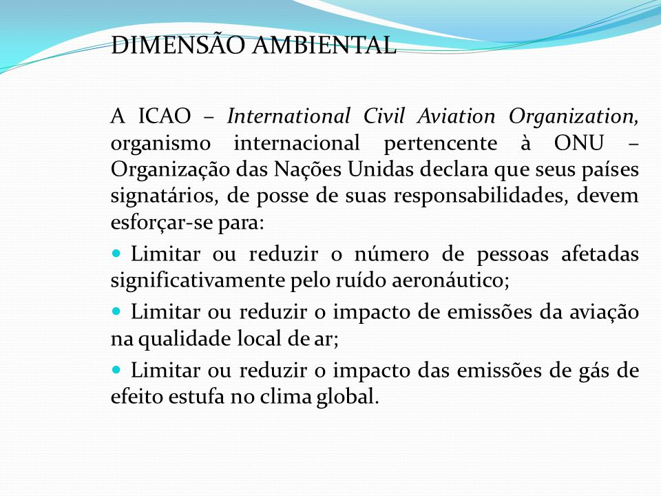 DIMENSÃO AMBIENTAL A ICAO – International Civil Aviation Organization, organismo internacional pertencente à ONU – Organização das Nações Unidas decla