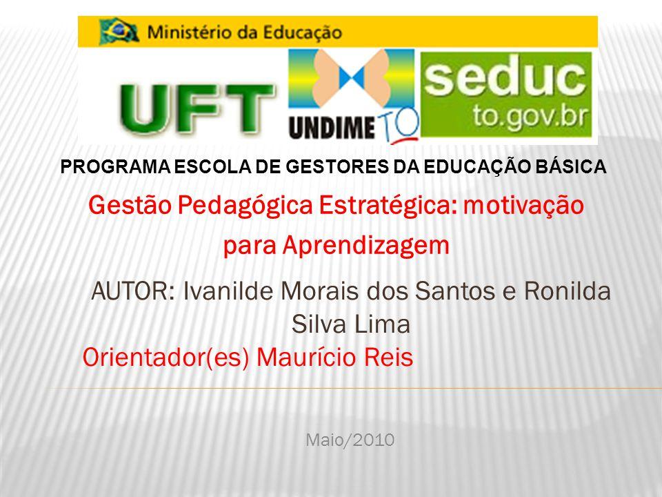 AUTOR: Ivanilde Morais dos Santos e Ronilda Silva Lima Orientador(es) Maurício Reis PROGRAMA ESCOLA DE GESTORES DA EDUCAÇÃO BÁSICA Maio/2010 Gestão Pe