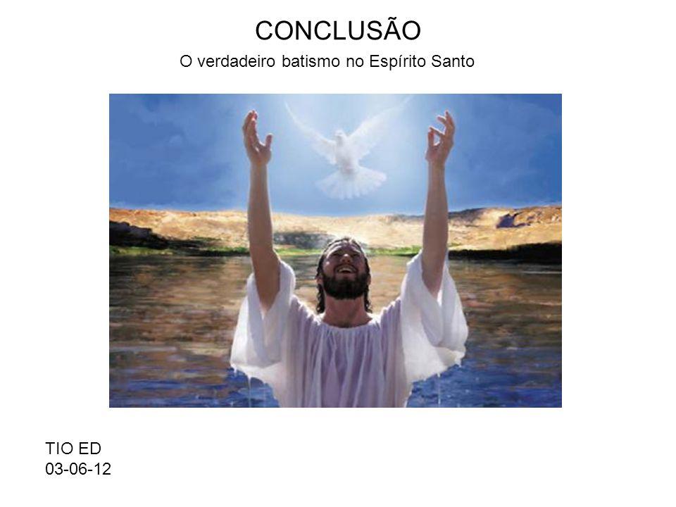 CONCLUSÃO TIO ED 03-06-12 O verdadeiro batismo no Espírito Santo