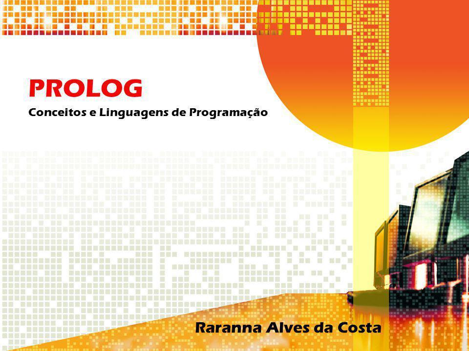 PROLOG Conceitos e Linguagens de Programação Raranna Alves da Costa