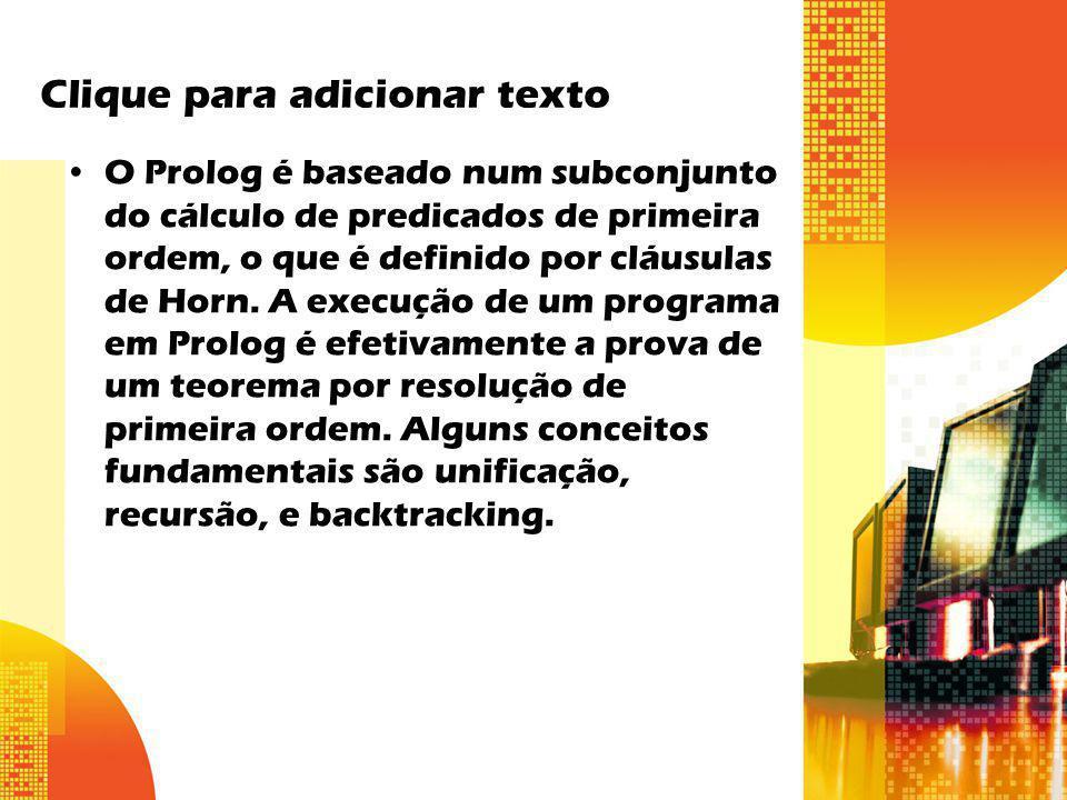 Clique para adicionar texto O Prolog é baseado num subconjunto do cálculo de predicados de primeira ordem, o que é definido por cláusulas de Horn. A e
