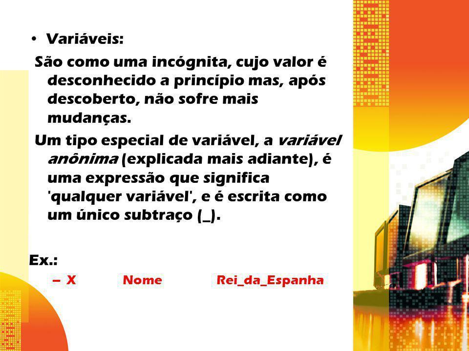 Variáveis: São como uma incógnita, cujo valor é desconhecido a princípio mas, após descoberto, não sofre mais mudanças.