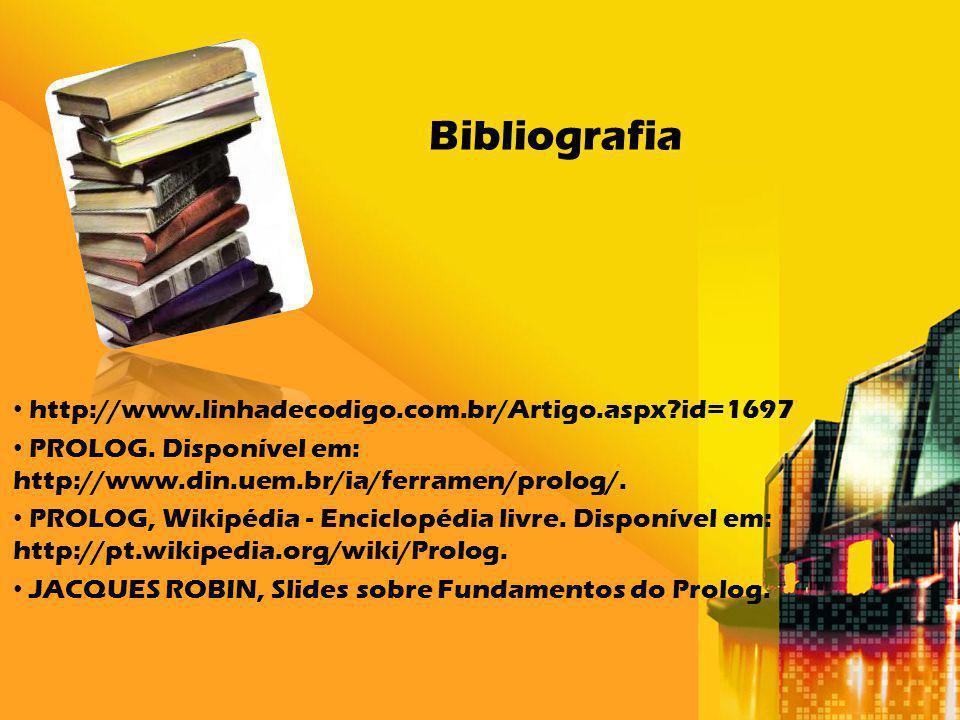 Bibliografia http://www.linhadecodigo.com.br/Artigo.aspx?id=1697 PROLOG. Disponível em: http://www.din.uem.br/ia/ferramen/prolog/. PROLOG, Wikipédia -