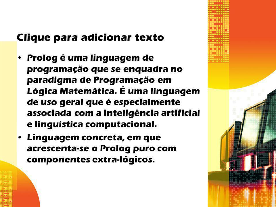 Clique para adicionar texto Prolog é uma linguagem de programação que se enquadra no paradigma de Programação em Lógica Matemática.