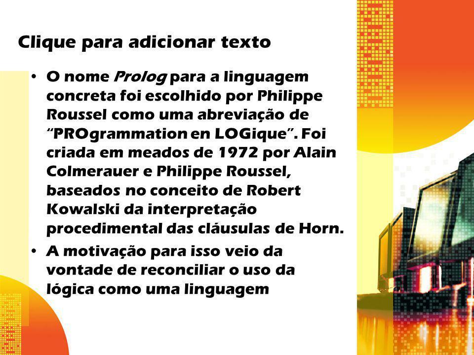 Clique para adicionar texto O nome Prolog para a linguagem concreta foi escolhido por Philippe Roussel como uma abreviação dePROgrammation en LOGique.