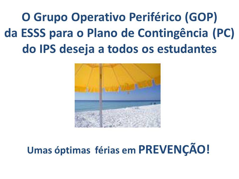 O Grupo Operativo Periférico (GOP) da ESSS para o Plano de Contingência (PC) do IPS deseja a todos os estudantes Umas óptimas férias em PREVENÇÃO!