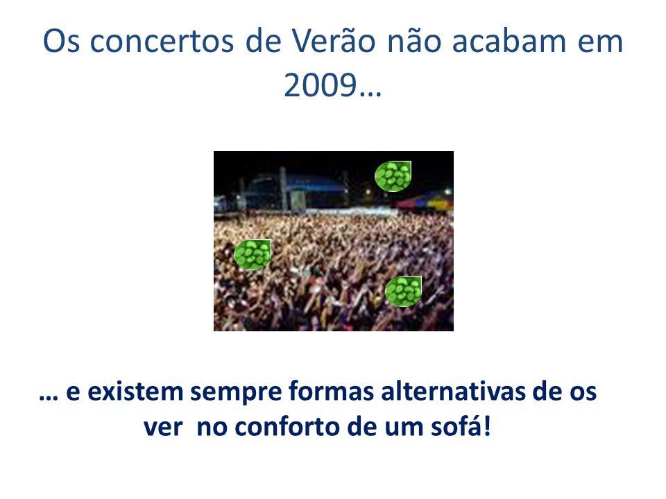 Os concertos de Verão não acabam em 2009… … e existem sempre formas alternativas de os ver no conforto de um sofá!