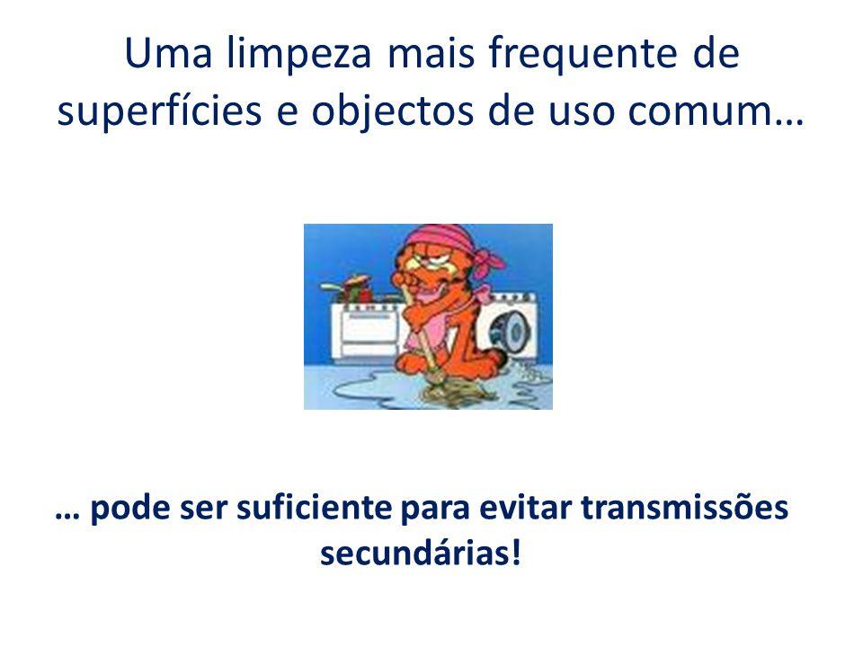Uma limpeza mais frequente de superfícies e objectos de uso comum… … pode ser suficiente para evitar transmissões secundárias!