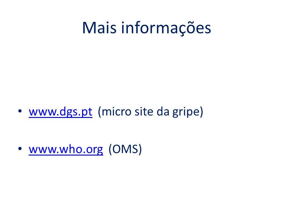 Mais informações www.dgs.pt (micro site da gripe) www.dgs.pt www.who.org (OMS) www.who.org