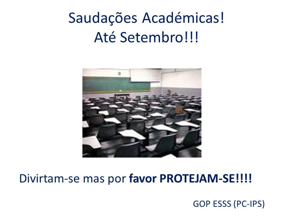 Saudações Académicas! Até Setembro!!! Divirtam-se mas por favor PROTEJAM-SE!!!! GOP ESSS (PC-IPS)