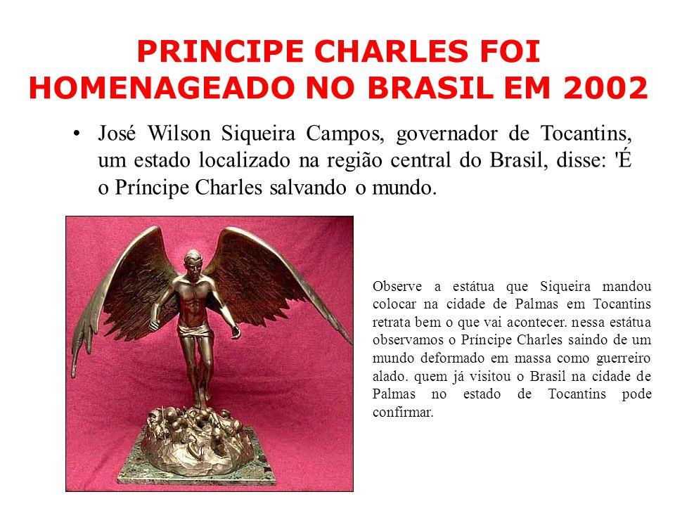 PRINCIPE CHARLES FOI HOMENAGEADO NO BRASIL EM 2002 José Wilson Siqueira Campos, governador de Tocantins, um estado localizado na região central do Bra