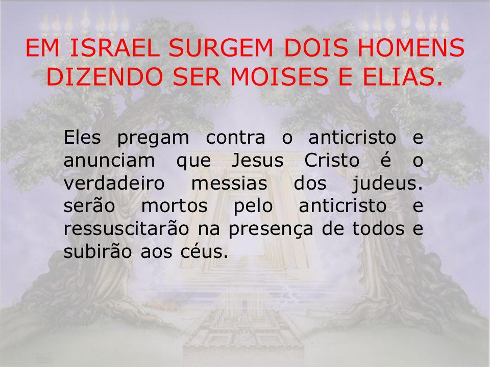 EM ISRAEL SURGEM DOIS HOMENS DIZENDO SER MOISES E ELIAS. Eles pregam contra o anticristo e anunciam que Jesus Cristo é o verdadeiro messias dos judeus