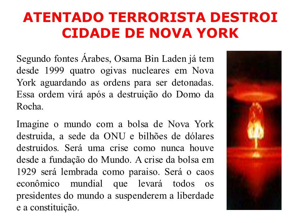 Segundo fontes Árabes, Osama Bin Laden já tem desde 1999 quatro ogivas nucleares em Nova York aguardando as ordens para ser detonadas. Essa ordem virá