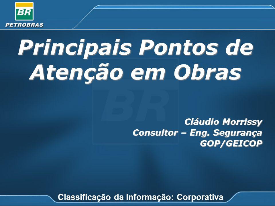 Principais Pontos de Atenção em Obras Cláudio Morrissy Consultor – Eng. Segurança GOP/GEICOP Classificação da Informação: Corporativa