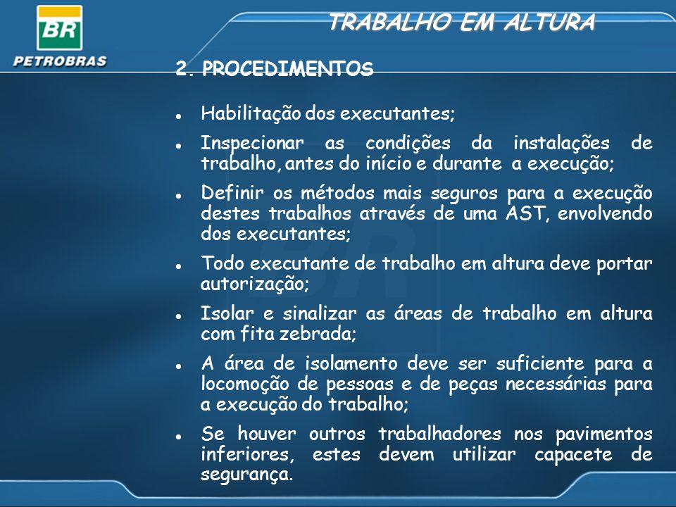 TRABALHO EM ALTURA 2. PROCEDIMENTOS Habilitação dos executantes; Inspecionar as condições da instalações de trabalho, antes do início e durante a exec