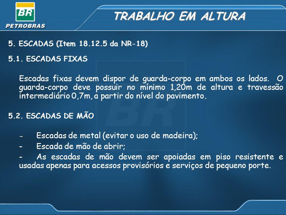TRABALHO EM ALTURA 5.ESCADAS (Item 18.12.5 da NR-18) 5.1.