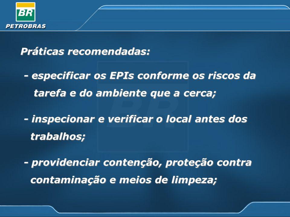Práticas recomendadas: - especificar os EPIs conforme os riscos da - especificar os EPIs conforme os riscos da tarefa e do ambiente que a cerca; taref