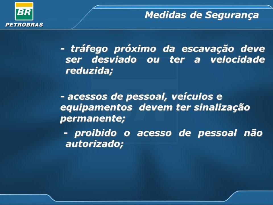 - tráfego próximo da escavação deve ser desviado ou ter a velocidade reduzida; - acessos de pessoal, veículos e equipamentos devem ter sinalização per