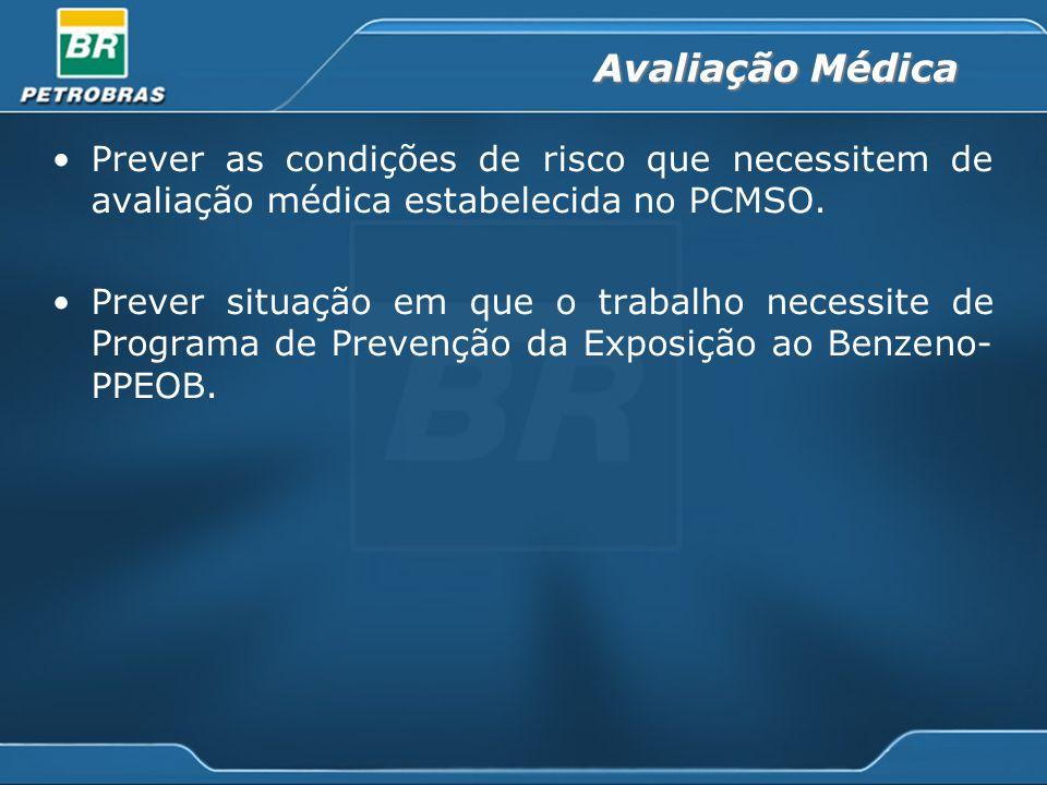 Avaliação Médica Prever as condições de risco que necessitem de avaliação médica estabelecida no PCMSO.