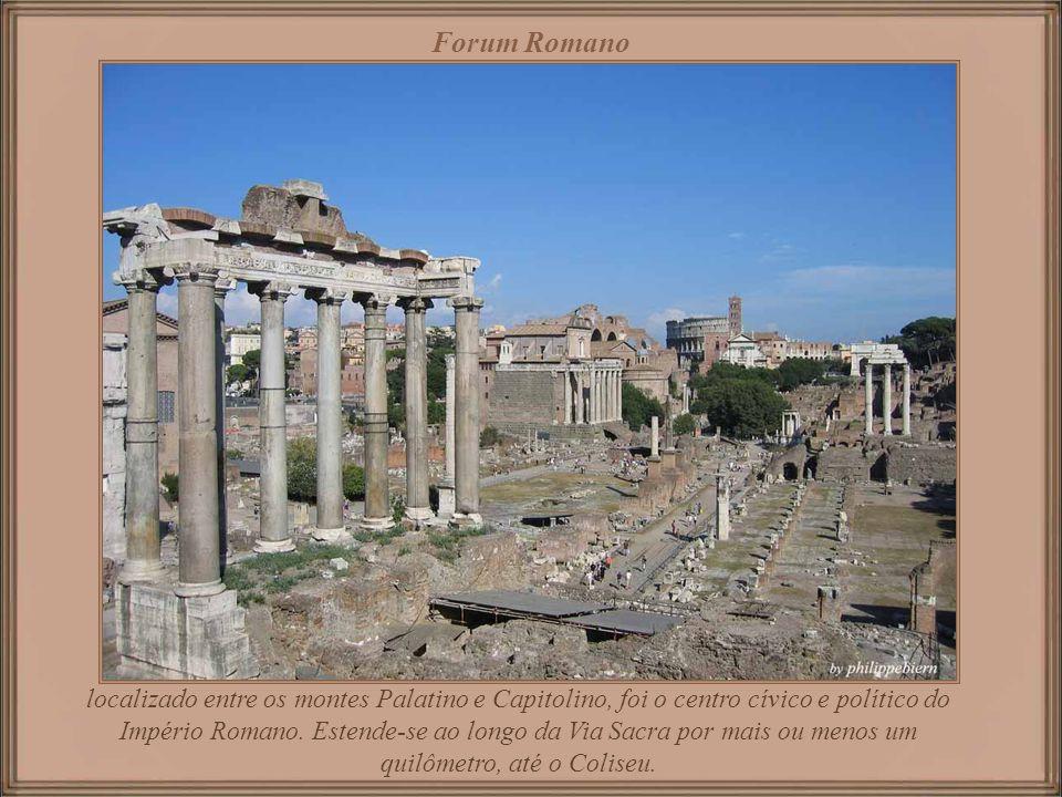 Forum Romano localizado entre os montes Palatino e Capitolino, foi o centro cívico e político do Império Romano.