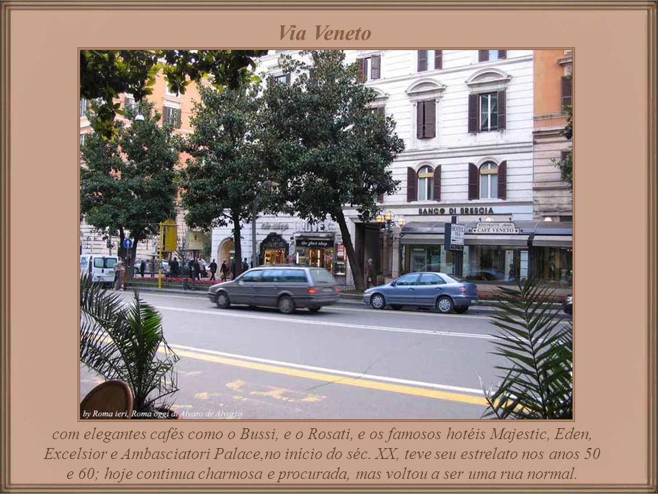 Via Veneto Construída em fins do século VIII, deve parte de sua fama por ter sido o centro da vida mundana nos anos 50 e 60, graças aos numerosos café