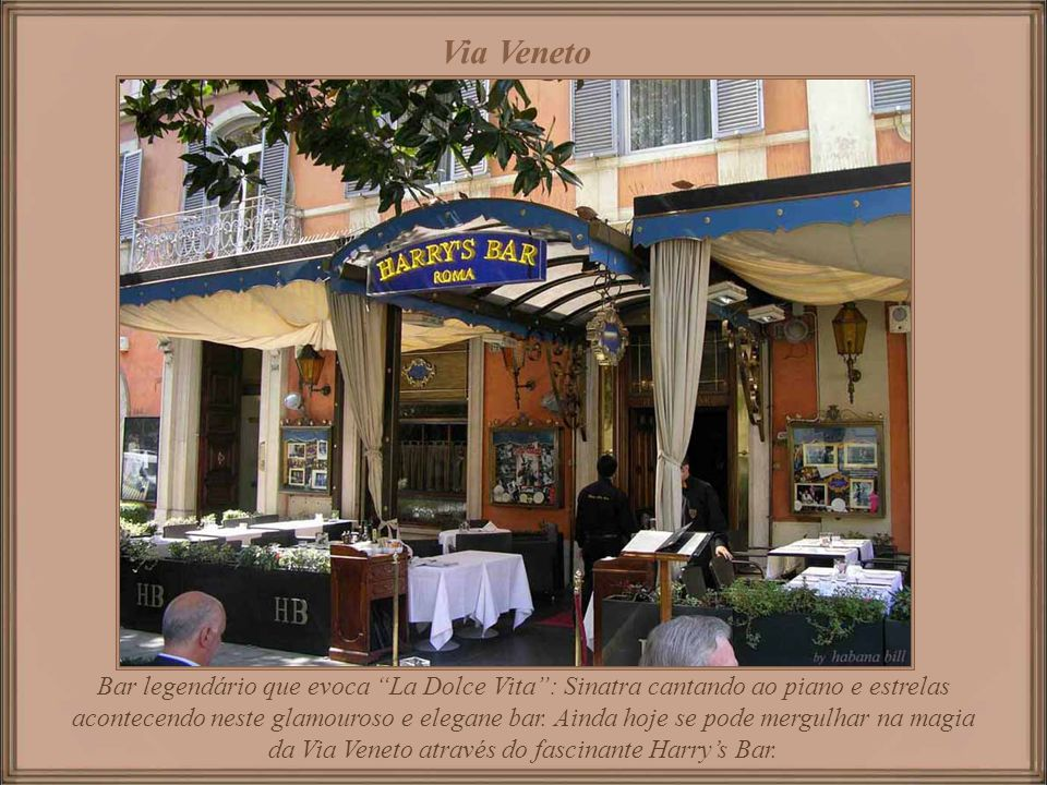 Via Veneto com elegantes cafés como o Bussi, e o Rosati, e os famosos hotéis Majestic, Eden, Excelsior e Ambasciatori Palace,no início do séc. XX, tev