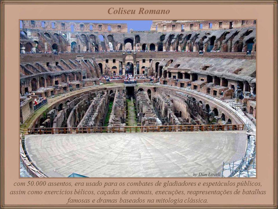 Coliseu Romano com 50.000 assentos, era usado para os combates de gladiadores e espetáculos públicos, assim como exercícios bélicos, caçadas de animais, execuções, reapresentações de batalhas famosas e dramas baseados na mitologia clássica.