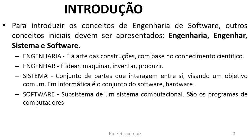 INTRODUÇÃO Para introduzir os conceitos de Engenharia de Software, outros conceitos iniciais devem ser apresentados: Engenharia, Engenhar, Sistema e S