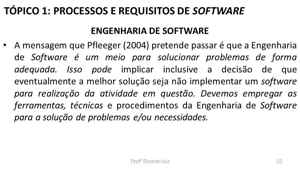 TÓPICO 1: PROCESSOS E REQUISITOS DE SOFTWARE ENGENHARIA DE SOFTWARE A mensagem que Pfleeger (2004) pretende passar é que a Engenharia de Software é um