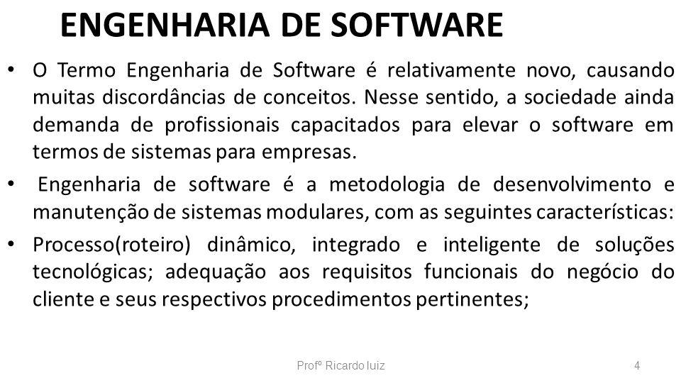 ENGENHARIA DE SOFTWARE O Termo Engenharia de Software é relativamente novo, causando muitas discordâncias de conceitos. Nesse sentido, a sociedade ain