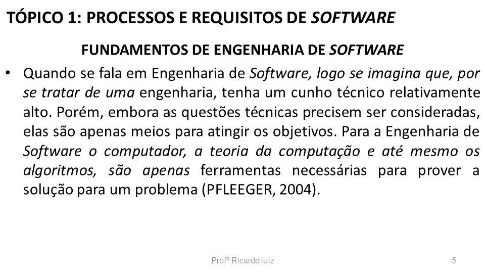 TÓPICO 1: PROCESSOS E REQUISITOS DE SOFTWARE FUNDAMENTOS DE ENGENHARIA DE SOFTWARE A Engenharia de Software tem como enfoque lidar com os aspectos de produção de software em todas as fases do seu ciclo de vida (SOMMERVILLE, 2003).