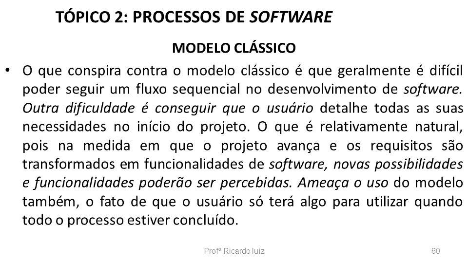 TÓPICO 2: PROCESSOS DE SOFTWARE MODELO CLÁSSICO O que conspira contra o modelo clássico é que geralmente é difícil poder seguir um fluxo sequencial no