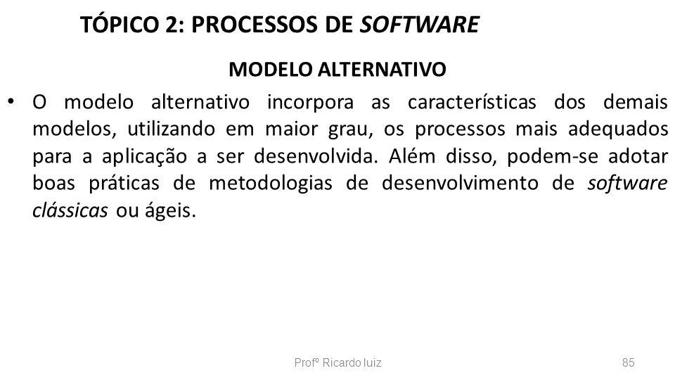 TÓPICO 2: PROCESSOS DE SOFTWARE MODELO ALTERNATIVO O modelo alternativo incorpora as características dos demais modelos, utilizando em maior grau, os