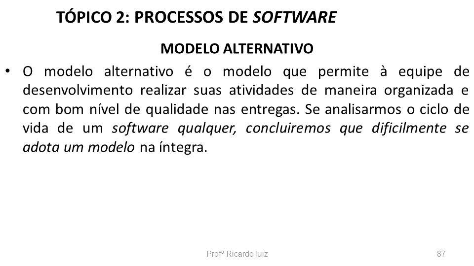 TÓPICO 2: PROCESSOS DE SOFTWARE MODELO ALTERNATIVO O modelo alternativo é o modelo que permite à equipe de desenvolvimento realizar suas atividades de