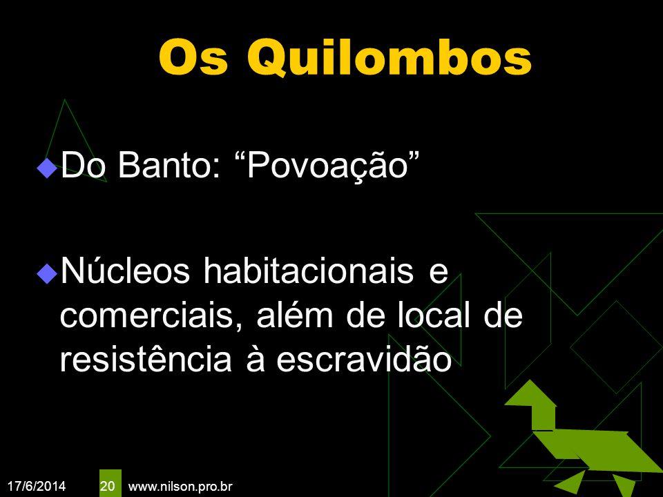 17/6/2014 20 Os Quilombos Do Banto: Povoação Núcleos habitacionais e comerciais, além de local de resistência à escravidão www.nilson.pro.br