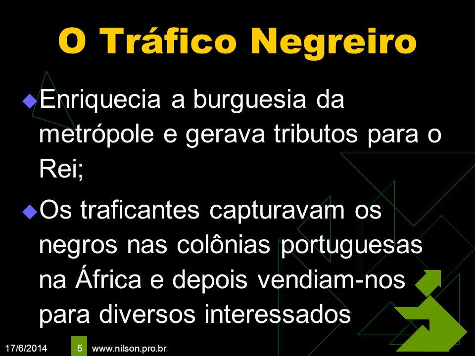 5 O Tráfico Negreiro Enriquecia a burguesia da metrópole e gerava tributos para o Rei; Os traficantes capturavam os negros nas colônias portuguesas na