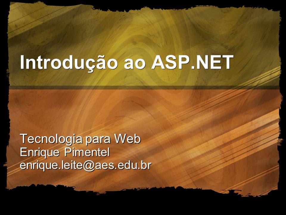 Introdução ao ASP.NET Tecnologia para Web Enrique Pimentel enrique.leite@aes.edu.br