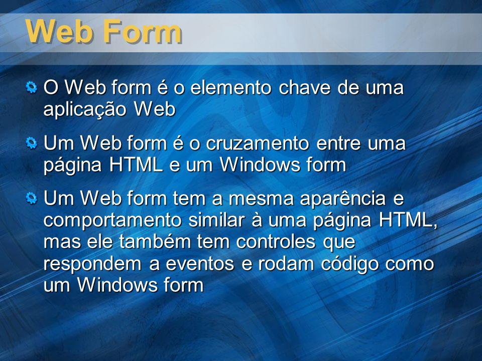 Web Form O Web form é o elemento chave de uma aplicação Web Um Web form é o cruzamento entre uma página HTML e um Windows form Um Web form tem a mesma