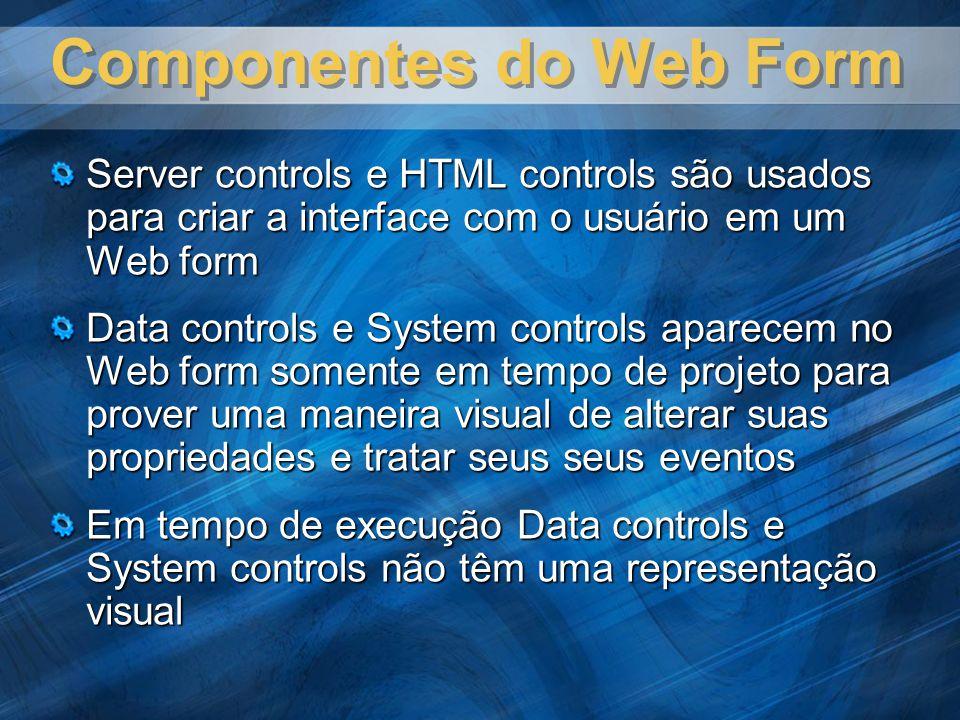 Componentes do Web Form Server controls e HTML controls são usados para criar a interface com o usuário em um Web form Data controls e System controls