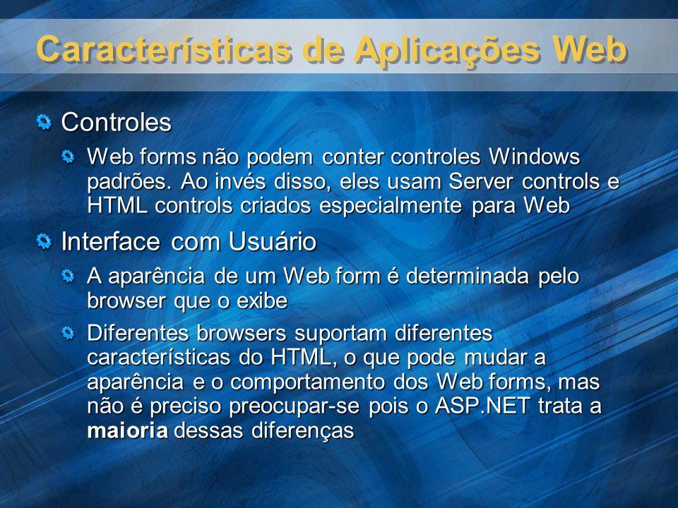 Características de Aplicações Web Controles Web forms não podem conter controles Windows padrões. Ao invés disso, eles usam Server controls e HTML con
