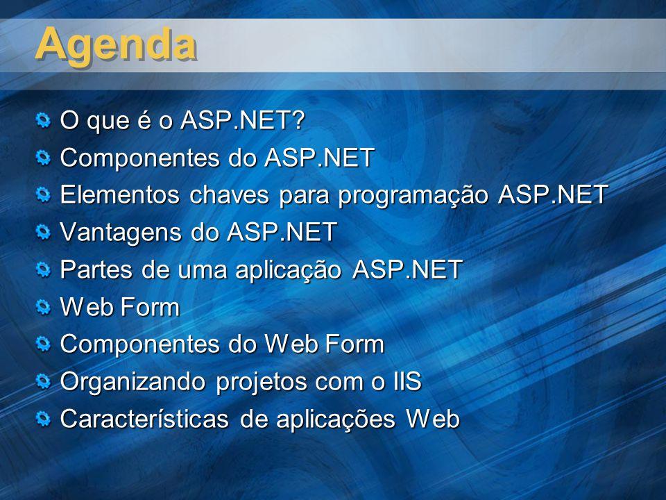 Agenda O que é o ASP.NET? Componentes do ASP.NET Elementos chaves para programação ASP.NET Vantagens do ASP.NET Partes de uma aplicação ASP.NET Web Fo