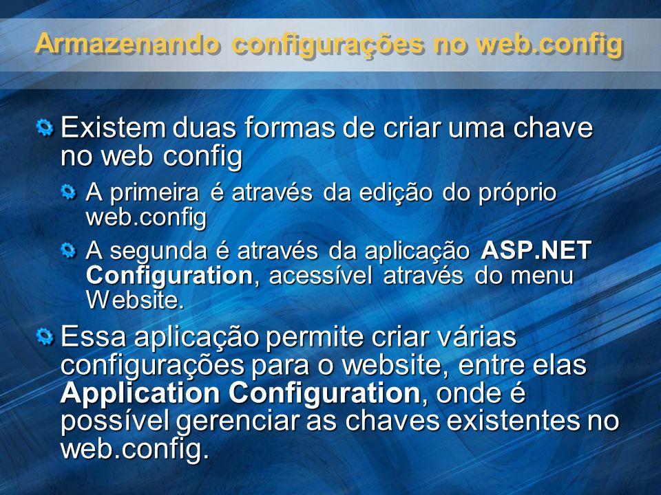 Armazenando configurações no web.config Existem duas formas de criar uma chave no web config A primeira é através da edição do próprio web.config A se