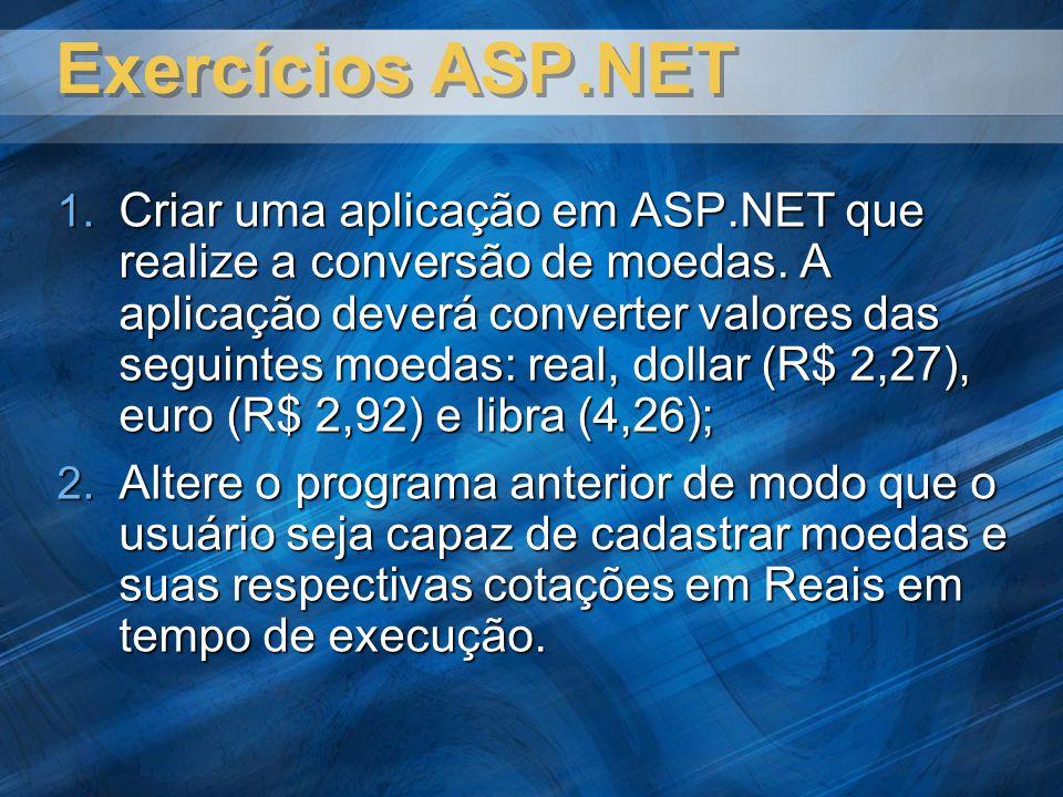 Exercícios ASP.NET Criar uma aplicação em ASP.NET que realize a conversão de moedas. A aplicação deverá converter valores das seguintes moedas: real,
