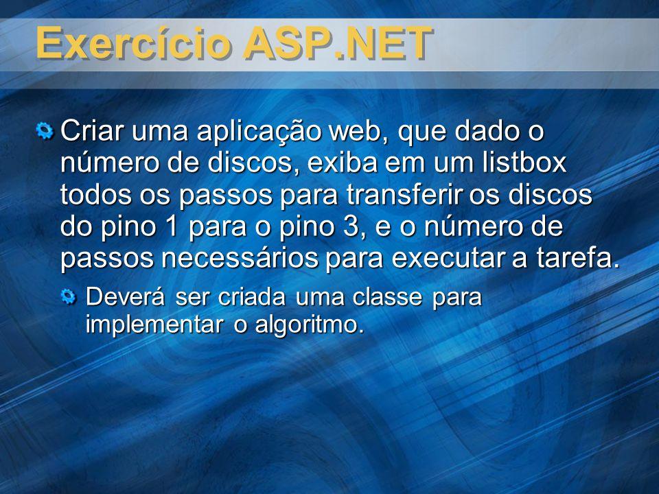 Exercício ASP.NET Criar uma aplicação web, que dado o número de discos, exiba em um listbox todos os passos para transferir os discos do pino 1 para o