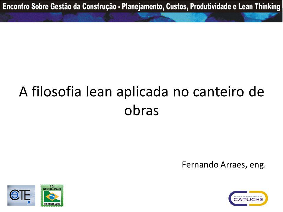 A filosofia lean aplicada no canteiro de obras Fernando Arraes, eng.