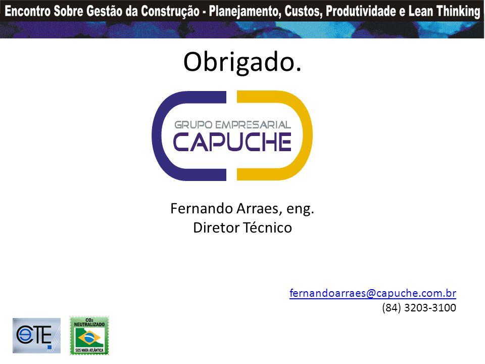Obrigado. Fernando Arraes, eng. Diretor Técnico fernandoarraes@capuche.com.br (84) 3203-3100