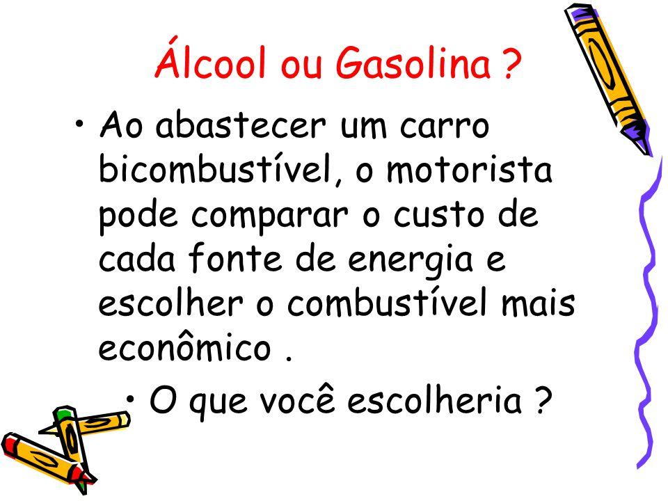Álcool ou Gasolina ? Ao abastecer um carro bicombustível, o motorista pode comparar o custo de cada fonte de energia e escolher o combustível mais eco