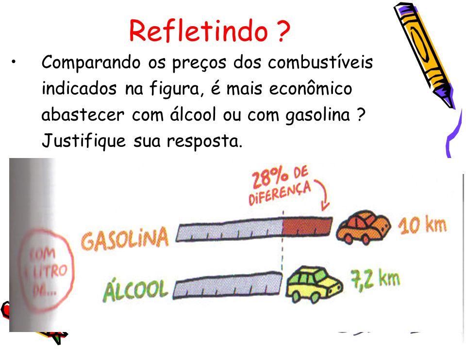 Refletindo ? Comparando os preços dos combustíveis indicados na figura, é mais econômico abastecer com álcool ou com gasolina ? Justifique sua respost