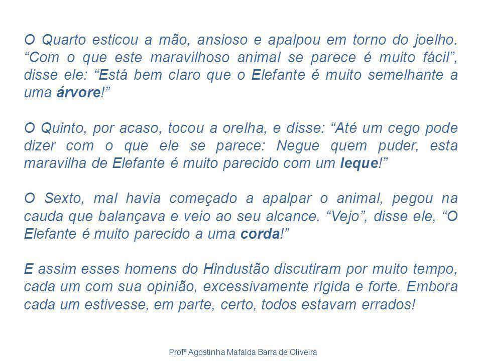 Profª Agostinha Mafalda Barra de Oliveira O Quarto esticou a mão, ansioso e apalpou em torno do joelho.