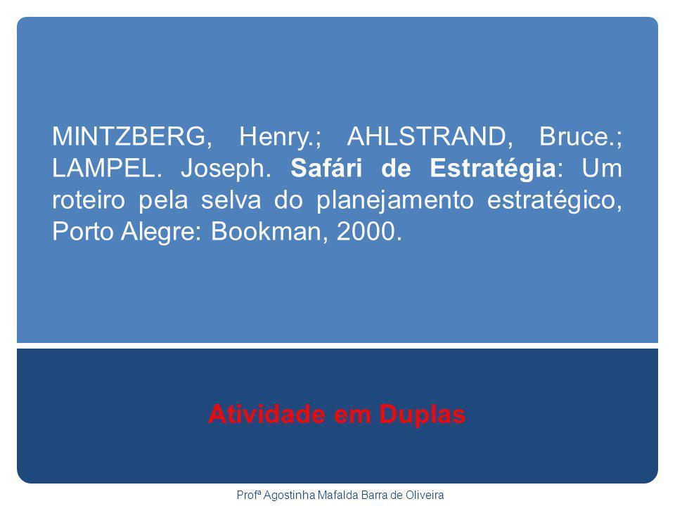 MINTZBERG, Henry.; AHLSTRAND, Bruce.; LAMPEL. Joseph. Safári de Estratégia: Um roteiro pela selva do planejamento estratégico, Porto Alegre: Bookman,